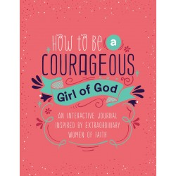 How To Be A Courageous Girl...